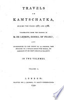 Travels In Kamtschatka During The Years 1787 And 1788 Translated From The French Etc