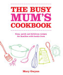 The Busy Mum s Cookbook
