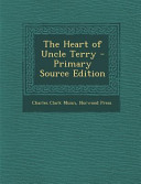 The Heart of Uncle Terry - Primary Source Edition 1923 This Book May Have Occasional Imperfections Such