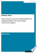 Franz Joseph I Und Seine Au Enpolitik Ein Integrationsfaktor F R Den Bestand Sterreich Ungarns