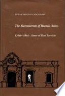 The Bureaucrats of Buenos Aires  1769 1810