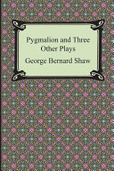 Pygmalion and Three Other Plays
