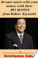 Become smart with your money with these 201 quotes from Robert Kiyosaki