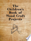 The Children's Book of Wood Craft Projects