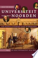Universiteit van het Noorden: vier eeuwen academisch leven in Groningen