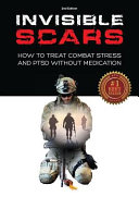 Invisible Scars  How to Treat Combat Stress and Ptsd Without Medication