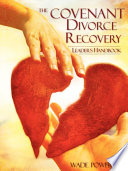 The Covenant Divorce Recovery Leader s Handbook