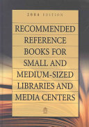 Recommended Reference Books for Small and Medium Sized Libraries and Media Centers 2004