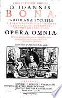 Eminentissimi Domini D. Ioannis Bona ... Opera omnia ... nunc primùm in unum corpus collecta,&emendatiora prodeunt. Addito ... indice copioso