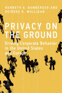 Privacy on the ground : driving corporate behavior in the United States and Europe