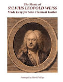 The Music of Sylvius Leopold Weiss Made Easy for Solo Classical Guitar