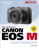 David Busch s Canon EOS M Guide to Digital Photography
