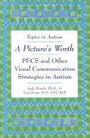 A Picture's worth - PECS and other visual communication strategies in autism / Andy Bondy & Lori Frost. -- Bethesda, MD : Woodbine House, 2001, c2002.