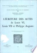 L   criture des actes de Louis VI  Louis VII et Philippe Auguste