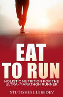 Eat to Run  Holistic Nutrition for the Ultra Marathon Runner