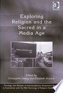 Exploring Religion And The Sacred In A Media Age book