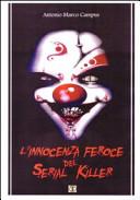 L'innocenza feroce del serial killer. Manuale, storie vere