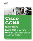 CCNA Routing and Switching 200 120 Official Cert Guide Library  Academic Edition