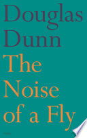 The Noise Of A Fly : douglas dunn in sixteen years, and the first...
