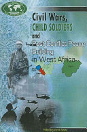 Civil wars  child soldiers and post conflict peace building in West Africa