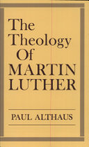 The Theology Of Martin Luther : entire thought by an internationally...