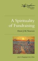 A Spirituality of Fundraising  The Henri Nouwen Spirituality Series