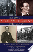 366 Days in Abraham Lincoln's Presidency Has Constructed A Painstakingly Detailed Day By Day Breakdown