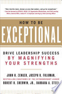 How to Be Exceptional  Drive Leadership Success By Magnifying Your Strengths