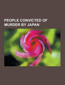 People Convicted of Murder by Japan Consists Of Articles Available From Wikipedia