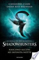 Le cronache dell'Accademia Shadowhunters - 9. Nascono alcuni ad infinita notte
