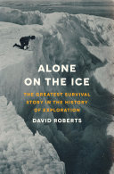 Alone On The Ice: The Greatest Survival Story In The History Of Exploration : you.
