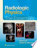 Radiologic Physics The Essentials