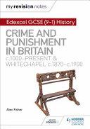 My Revision Notes  Edexcel GCSE  9 1  History  Crime and Punishment Through Time  C1000 Present and Whitechapel  C1870 c1900