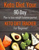 Keto Diet Your 90 Day Plan To Lose Weight Balance Journal Keto Diet Tracker For Beginner