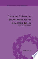 Calvinism  Reform and the Absolutist State in Elizabethan Ireland