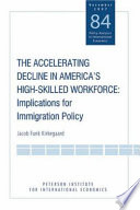 The Accelerating Decline In America s High Skilled WorkForce  Implications for Immigration Policy