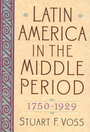 Latin America in the Middle Period, 1750-1929