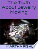 The Truth About Jewelry Making
