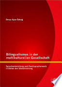 Bilingualismus in der multikulturellen Gesellschaft: Sprachentwicklung und Zweitspracherwerb in Zeiten der Globalisierung