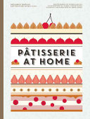 Patisserie At Home : easy-to-master recipes, stunning full-color illustrations,...