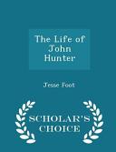 The Life of John Hunter   Scholar s Choice Edition