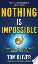 Nothing Is Impossible  7 Steps to Realize Your True Power and Maximize Your Results