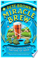 Miracle Brew  Hops  Barley  Water  Yeast and the Nature of Beer