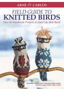 Arne   Carlos  Field Guide to Knitted Birds
