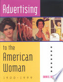 Advertising to the American Woman, 1900-1999 Readers Will Be Entertained By