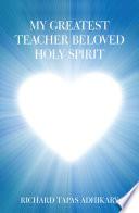 My Greatest Teacher Beloved Holy Spirit