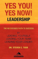Yes You  Yes Now  Leadership  The No Excuses Path to Success by Leading Yourself  Leading Your Team  and Leading Your Leader