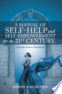 A Manual Of Self Help And Self Empowerment For The 21st Century