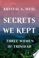 Secrets We Kept  Three Women of Trinidad Book PDF