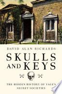Skulls and Keys  The Hidden History of Yale s Secret Societies